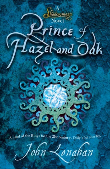 Prince of Hazel and Oak (Shadowmagic, Book 2) ebook by John Lenahan