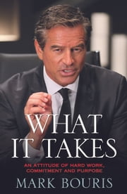 What it Takes - An attitude of hard work, commitment and purpose ebook by Mark Bouris