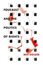 Foucault and the Politics of Rights ebook by Ben Golder