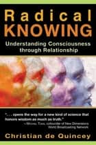 Radical Knowing ebook by Christian de Quincey