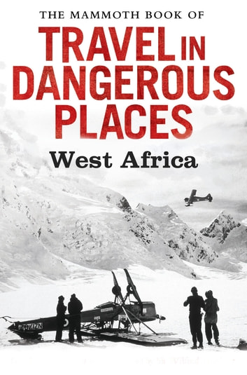The Mammoth Book of Travel in Dangerous Places: West Africa ebook by John Keay