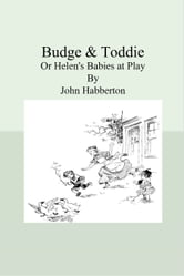 Budge & Toddie - Or Helen's Babies at Play ebook by John Habberton