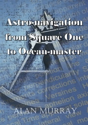 Astro-Navigation From Square One To Ocean Master ebook by Alan  Murray