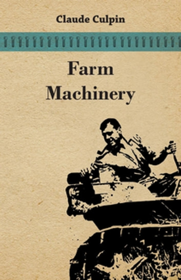 Farm Machinery ebook by Claude Culpin