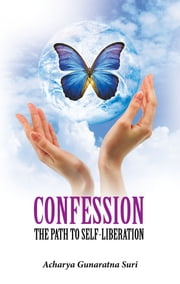 Confession - The Path to Self Liberation ebook by Acharya Gunaratna Suriji