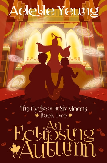 An Eclipsing Autumn (The Cycle of the Six Moons, Book Two) ebook by Adelle Yeung