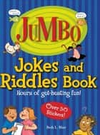 Jumbo Jokes And Riddles Book: Hours of Gut-busting fun! ebook by Beth L. Blair