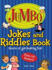 Jumbo Jokes And Riddles Book: Hours of Gut-busting fun! - Hours of Gut-busting fun! ebook by Beth L. Blair