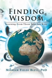 Finding Wisdom ebook by PhD Merriam Fields Bleyl