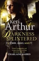 Darkness Splintered - Book 6 in series ebook by Keri Arthur