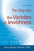 The Way Into the Varieties of Jewishness ebook by Sylvia Barack Fishman, PhD