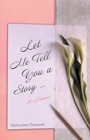 Let Me Tell You a Story … - A Memoir ebook by Patricia Jones Thurmond
