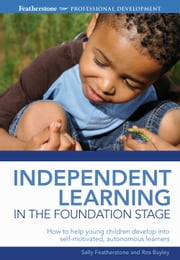 Independent Learning in the Foundation Stage ebook by Ros Bayley,Sally Featherstone