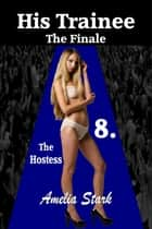 His Trainee: Part Eight - The Finale ebook by
