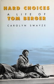 Hard Choices: A Life of Tom Berger ebook by Carolyn Swayze