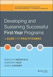 Developing and Sustaining Successful First-Year Programs - A Guide for Practitioners ebook by Gerald M. Greenfield,Jennifer R. Keup,John N. Gardner
