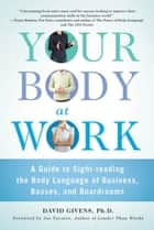 Your Body at Work ebook by David Givens,Joe Navarro