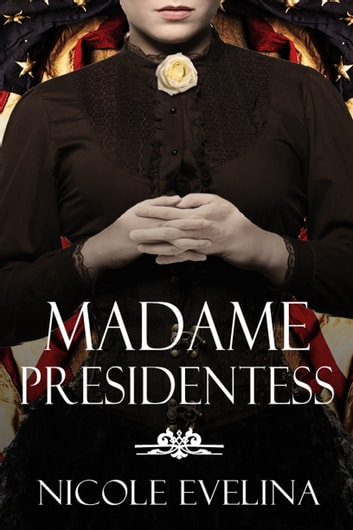 Madame Presidentess ebook by Nicole Evelina