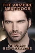 The Vampire Next Door ebook by Stephanie Bedwell-Grime