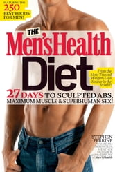 The Men's Health Diet - 27 Days to Sculpted Abs, Maximum Muscle & Superhuman Sex! ebook by Stephen Perrine,Editors of Men's Health