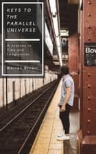 Keys to the Parallel Universe ebook by Warren Brown