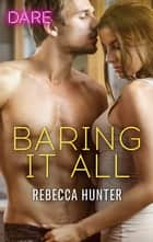 Baring It All - A Holiday Fling Romance ebook by Rebecca Hunter