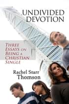 Undivided Devotion ebook by Rachel Starr Thomson