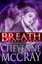 One Breath - A Dark Sorcery Novella ebook by Cheyenne McCray