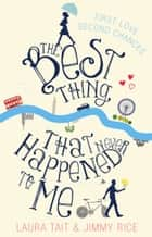 The Best Thing That Never Happened To Me ebook by Laura Tait, Jimmy Rice
