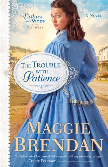 The Trouble with Patience (Virtues and Vices of the Old West Book #1) - A Novel ebook by Maggie Brendan