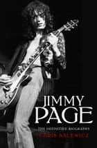 Jimmy Page: The Definitive Biography ebook by Chris Salewicz