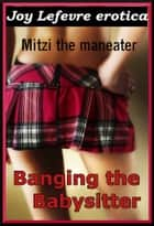 Banging the Babysitter: Mitzi the Maneater ebook by Joy Lefevre