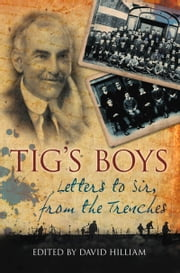 Tig's Boys - Letters to Sir from the Trenches ebook by David Hilliam