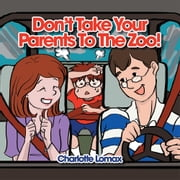 Don't Take Your Parents To The Zoo! ebook by Charlotte Lomax