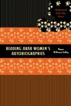 Reading Arab Women's Autobiographies - Shahrazad Tells Her Story ebook by Nawar  Al-Hassan Golley