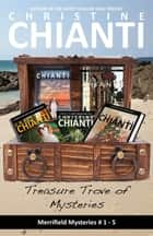 Treasure Trove of Mysteries - Merrifield Mysteries 1-5 ebook by Christine Chianti
