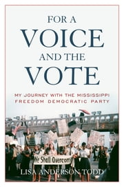 For a Voice and the Vote - My Journey with the Mississippi Freedom Democratic Party ebook by Lisa Anderson Todd
