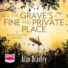 The Grave's a Fine and Private Place: Flavia de Luce, Book 9 audiobook by Alan Bradley