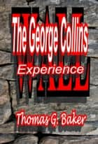 WALL The George Collins Experience ebook by Thomas G. Baker
