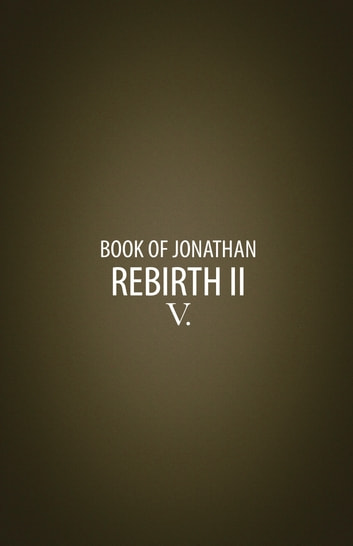 Rebirth II - Book V of the Book of Jonathan ebook by Jonathan