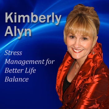 Stress Management for Better Life Balance audiobook by Kimberlyn Alyn