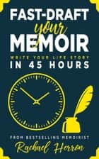 Fast-Draft Your Memoir - Write Your Life Story in 45 Hours ebook by Rachael Herron