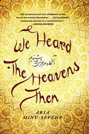 We Heard the Heavens Then - A Memoir of Iran ebook by Aria Minu-Sepehr