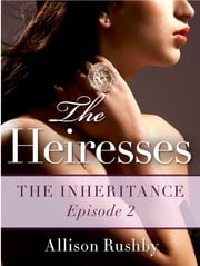 The Heiresses #2 - The Inheritance ebook by Allison Rushby