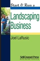 Start & Run a Landscaping Business ebook by Joel LaRusic