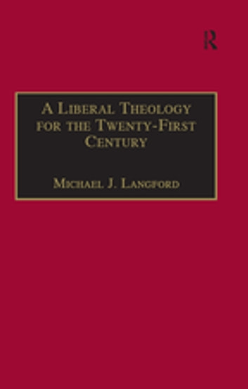 A Liberal Theology for the Twenty-First Century - A Passion for Reason ebook by Michael J. Langford