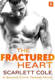 The Fractured Heart - A Second Circle Tattoos Novel ebook by Scarlett Cole