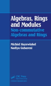 Algebras, Rings and Modules: Non-commutative Algebras and Rings ebook by Hazewinkel, Michiel
