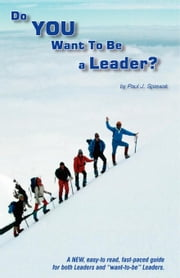 Do You Want To Be A Leader? ebook by Spiewak,Paul J.