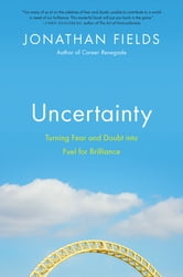 Uncertainty - Turning Fear and Doubt into Fuel for Brilliance ebook by Jonathan Fields